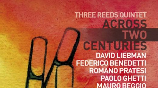 "THREE REEDS QUINTET. ""Across Two Centuries"" è l'album con special guest David Liebman"